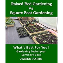 Raised Bed Gardening V's Square Foot Gardening: What's Best For You! (English Edition)