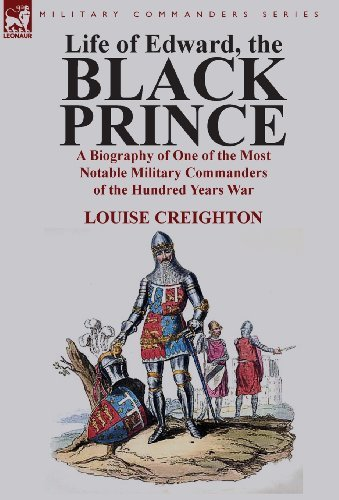 Life of Edward, the Black Prince: A Biography of One of the Most Notable Military Commanders of the Hundred Years War by Louise Creighton (2013-03-20)