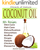 The Amazing Coconut Oil Miracles : Simple Homemade Recipes for Skin Care, Hair Care, Healthy Smoothies, Muffins, Soup, Salad and Desserts Along With Simple ... Easy  Detoxification Plan. (English Edition)