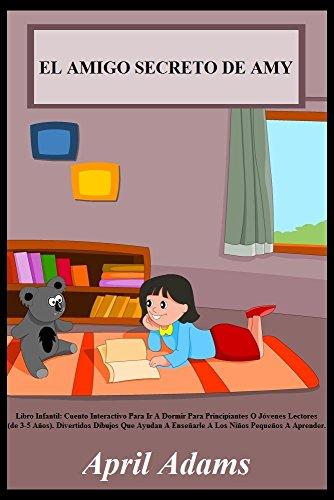 """Libro Infantil: """"EL AMIGO SECRETO DE AMY"""" Cuento Interactivo Para Ir A Dormir Para Principiantes O Jóvenes Lectores (de 3-5 Años).: Divertidos Dibujos ... Niños Pequeños (Spanish Translation nº 1) por April Adams"""