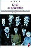 L'exil comme patrie - Les réfugiés communistes espagnols en RDA (1950-1989)