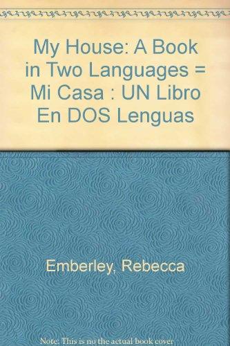 My House: A Book in Two Languages = Mi Casa : UN Libro En DOS Lenguas por Rebecca Emberley