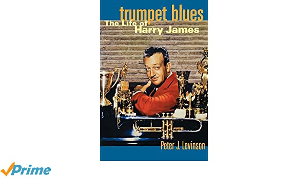 Amazon Fr Trumpet Blues The Life Of Harry James Peter J