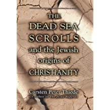 The Dead Sea Scrolls and the Jewish Origins of Christianity by Carsten Peter Theide (2000-09-01)