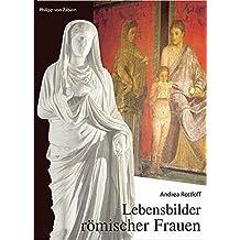 Lebensbilder römischer Frauen: Kulturgeschichte der Antiken Welt (Kulturgeschichte Der Antiken Welt)