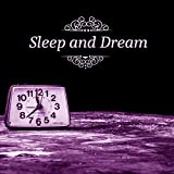 Sleep and Dream – Soothing Sounds for Relaxation, Ambient Sleep, Best Streaming Sleep Music