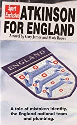 Atkinson for England - A tale of mistaken identity, the England national team and plumbing by Gary D. James (2002-12-01)