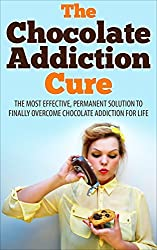 The Chocolate Addiction Cure: The Most Effective, Permanent Solution To Finally Overcome Chocolate Addiction For Life (Addiction, Sugar Addiction, Dessert ... Chocolate Addiction Cure) (English Edition)
