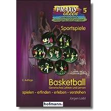 Basketball - Genetisches Lehren und Lernen: Spielen - erfinden - erleben - verstehen