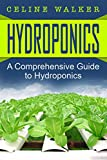 Hydroponics: A Comprehensive Guide to Hydroponics (DIY Hydroponics Gardening, Aquaponics, Homesteading Book 1)