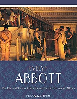 The Life and Times of Pericles and the Golden Age of Athens (English Edition) von [Abbott, Evelyn]