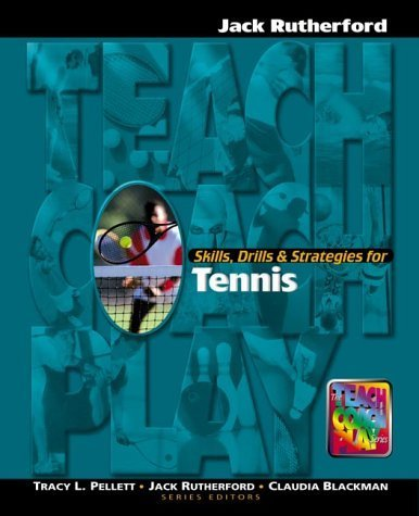 Skills, Drills & Strategies for Tennis (The Teach, Coach, Play Series) 1st edition by Rutherford, Jack (1999) Paperback