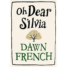 Oh Dear Silvia by Dawn French (2012-10-25)