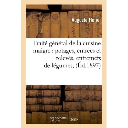 Traité général de la cuisine maigre : potages, entrées et relevés, entremets de légumes, (Éd.1897)