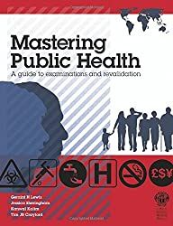 Mastering Public Health: A postgraduate guide to examinations and revalidation: A Guide to Examinations and Revalidation ( MFPH )