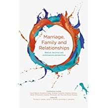 Marriage, Family and Relationships: Biblical, Doctrinal and Contemporary Perspectives