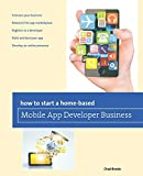 How to Start a Home-based Mobile App Developer Business (Home-Based Business Series) by Chad Brooks (2014-01-07)