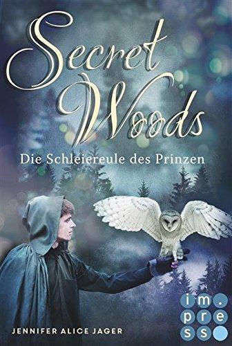 Secret Woods, Band 2: Die Schleiereule des Prinzen von [Jager, Jennifer Alice]