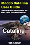 macOS Catalina User Guide: Complete Manual to Operate Your Mac Like a Pro for Seniors and New Users (English Edition)