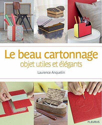 Le beau cartonnage : objets utiles et élégants par Laurence Anquetin