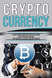 CRYPTOCURRENCY: WHAT YOU NEED TO KNOW ABOUT CRYPTOCURRENCY TO START MAKING MONEY TODAY (Blockchain, Millionaire, Bitcoin, Cryptocurrency, Money, Etherum. Money, Ethereum Investing, Altcoin Book 1)