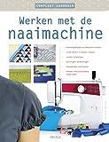 Compleet handboek werken met de naaimachine: Benodigdheden en basistechnieken - onderdelen in elkaar naaien - randen afwerken - sluitingen aanbrengen ... verfraaien - werken met bijzondere materialen