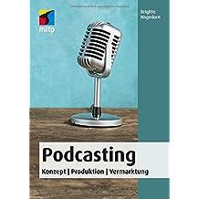 Podcasting: Konzept | Produktion | Vermarktung (mitp Anwendungen)