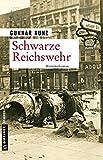 Schwarze Reichswehr: Kriminalroman (Zeitgeschichtliche Kriminalromane im GMEINER-Verlag)