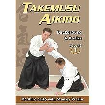 Takemusu Aikido Volume I: Background and basics by Morihiro Saito (2000-09-05)