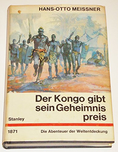 Die Abenteuer der Weltentdeckung: Der Kongo gibt sein Geheimnis preis. Die Abenteuer des Henry M. Stanley