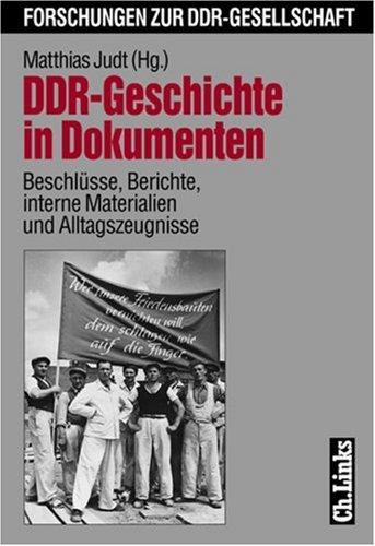DDR-Geschichte in Dokumenten: Beschlüsse, Berichte, interne Materialien und Alltagszeugnisse (Forschungen zur DDR-Gesellschaft)