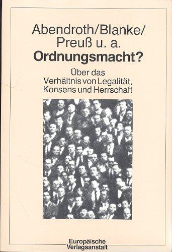 Ordnungsmacht? Über das Verhältnis von Legalität, Konsens und Herrschaft