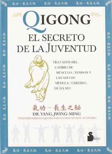Qigong: El Secreto de la Juventud: Tratados del Cambio de Musculo/Tendon y Lavado de Medula/Cerebro, de Da Mo por Dr Jwing-Ming Yang PH.D.