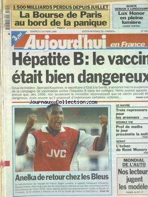 AUJOURD'HUI EN FRANCE [No 16818] du 02/10/1998 - LA BOURSE DE PARIS AU BORD DE LA PANIQUE - HEPATITE B - LE VACCIN ETAIT BIEN DANGEREUX - LE HAVRE - 3 REPRENEURS POUR LES ARSENAUX - DOUBLE VIE - PROF DE MATHS LE JOUR PROXENETE LA NUIT - SENAT - L'ECHEC DE RENE MONORY - MONDIAL DE L'AUTO - NOS LECTEURS JUGENT LES MODELES - LES SPORTS - FOOT AVEC ANELKA