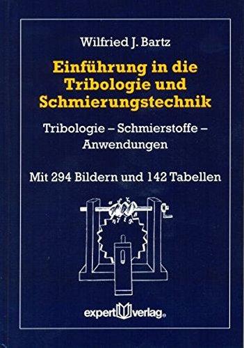 Einführung in die Tribologie und Schmierungstechnik: Tribologie – Schmierstoffe – Anwendungen (expert Bücherei)
