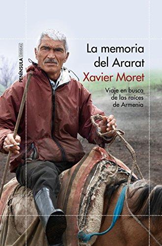 La memoria del Ararat: Viaje en busca de las raíces de Armenia por Xavier Moret