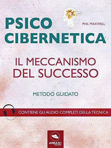 Psicocibernetica. Il meccanismo del successo: Metodo guidato