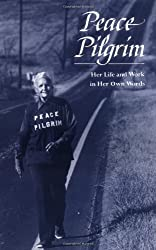 Peace Pilgrim : Her Life and Work in Her Own Words