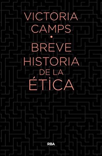 Breve historia de la ética (DIVULGACIÓN) por Victoria Camps