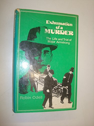 Exhumation of a Murder: The Life and Trial of Major Armstrong by Robin Odell (1975-03-05)