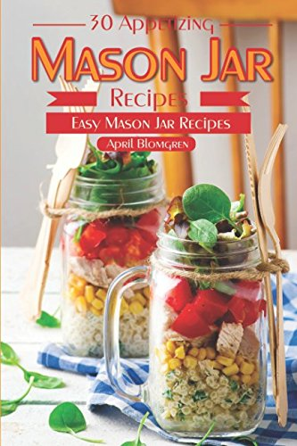30 Appetizing Mason Jar Recipes: Easy Mason Jar Recipes Half Pint Canning Jar