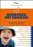 Bodensee mit Kindern: 400 x Abenteuer und Erlebnis rund um den ganzen See - Michael Reimer, Wolfgang Taschner