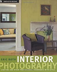 Interior Photography: Lighting and Other Professional Techniques with Style by Eric Roth (2005-01-01)