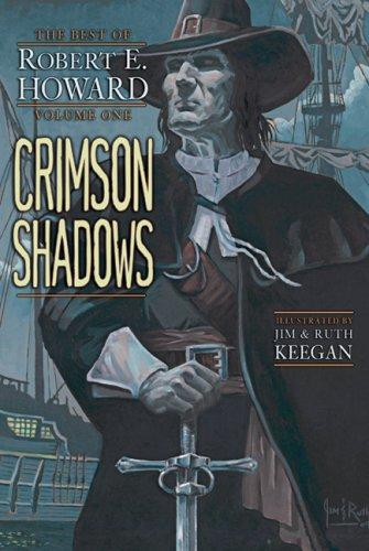 Crimson Shadows: The Best of Robert E. Howard, Volume One