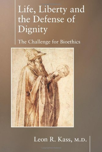 life-liberty-the-defense-of-dignity-the-challenge-for-bioethics-encounter-broadsides