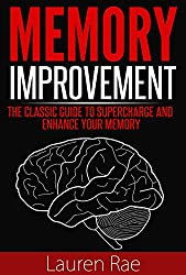 Memory Improvement: The Classic Guide to Supercharge and Enhance your Memory ((memory improvement, memory enhancement, supercharge your memory)) (English Edition)