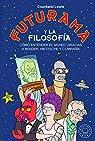 Futurama y la filosofía: Cómo entender el mundo gracias a Bender, Nietzsche y compañía par Lewis