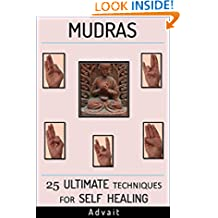 Mudras: 25 Ultimate Techniques for Self Healing (Mudra Healing Book 2)