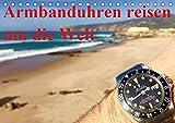 Armbanduhren reisen um die Welt (Tischkalender 2019 DIN A5 quer): Uhren, Locations, Sonne, Schnee, Wasser (Monatskalender, 14 Seiten ) (CALVENDO Technologie)