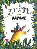 monstre de la savane (Le)   Robin, Fanny (1987-....). Auteur